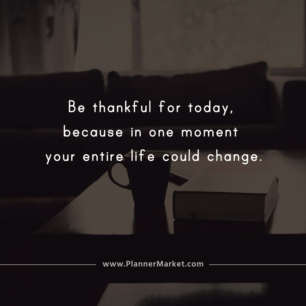 Beautiful Quotes: Be thankful for today, because in one moment