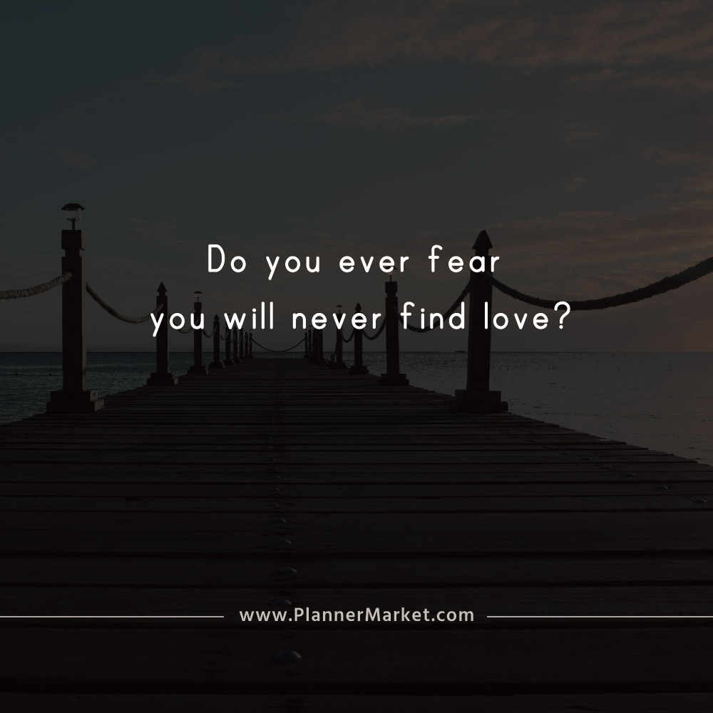 Never Finding Love Quotes: Beautiful Quotes: Do You Ever Fear You Will Never Find
