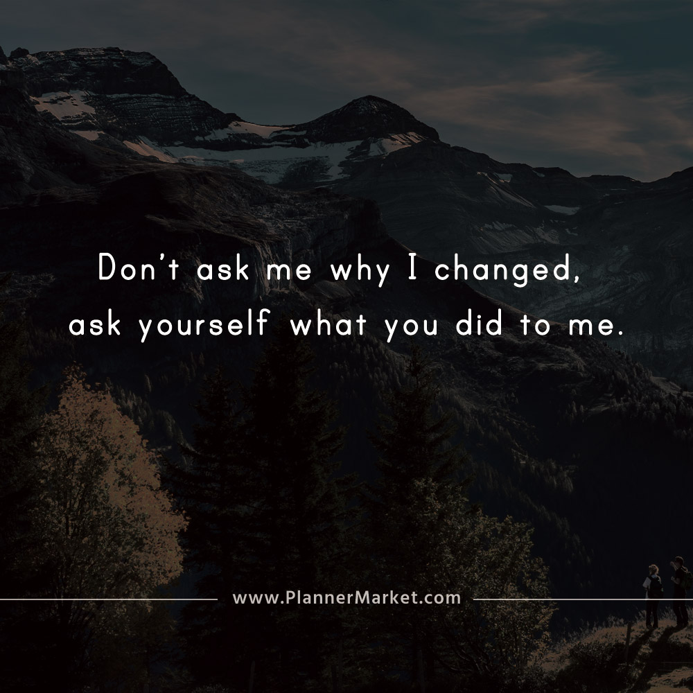 Beautiful Quotes Dont Ask Me Why I Changed Ask Yourself What You