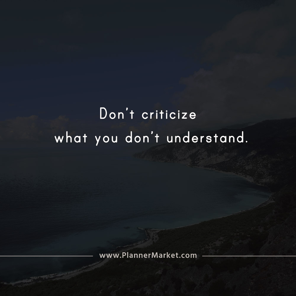 Beautiful Quotes Dont Criticize What You Dont Understand