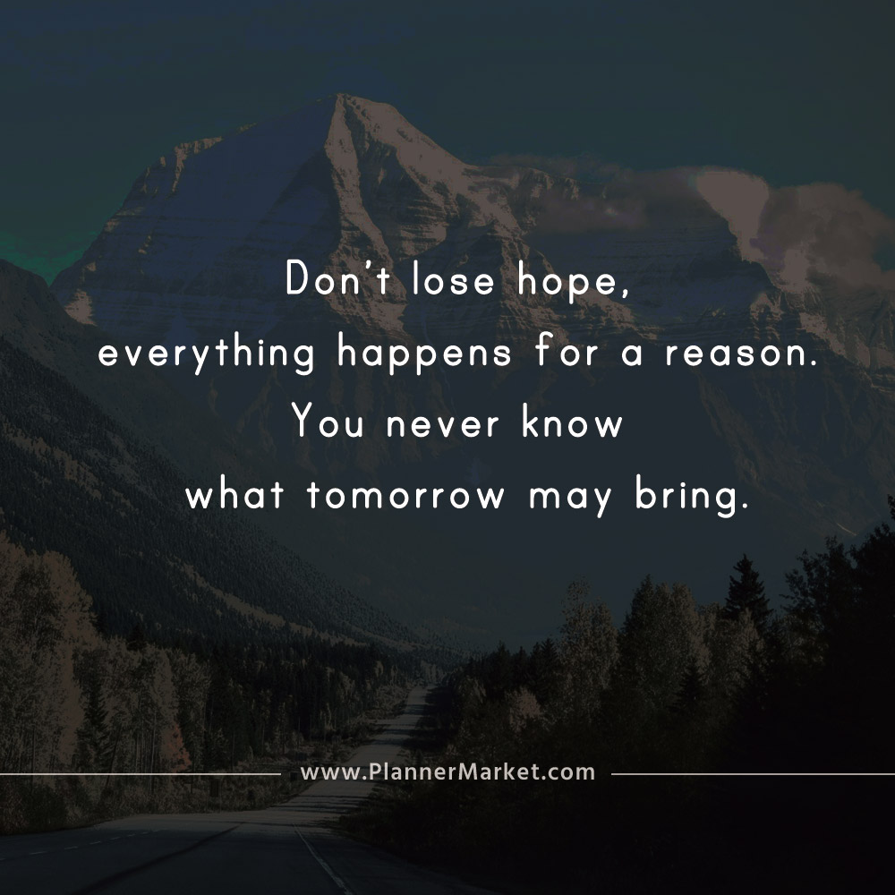 Beautiful Quotes Dont Lose Hope Everything Happens For A Reason