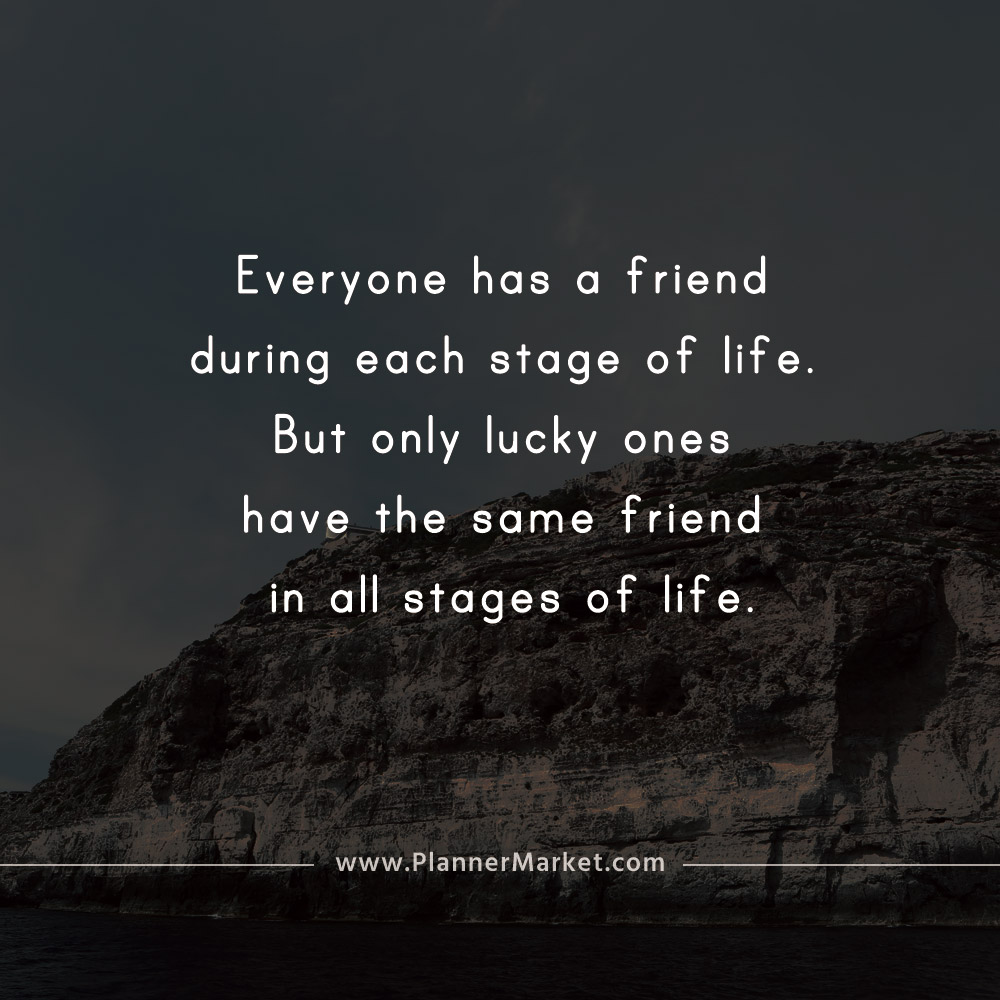 Beautiful Quotes Everyone Has A Friend During Each Stage Of Life