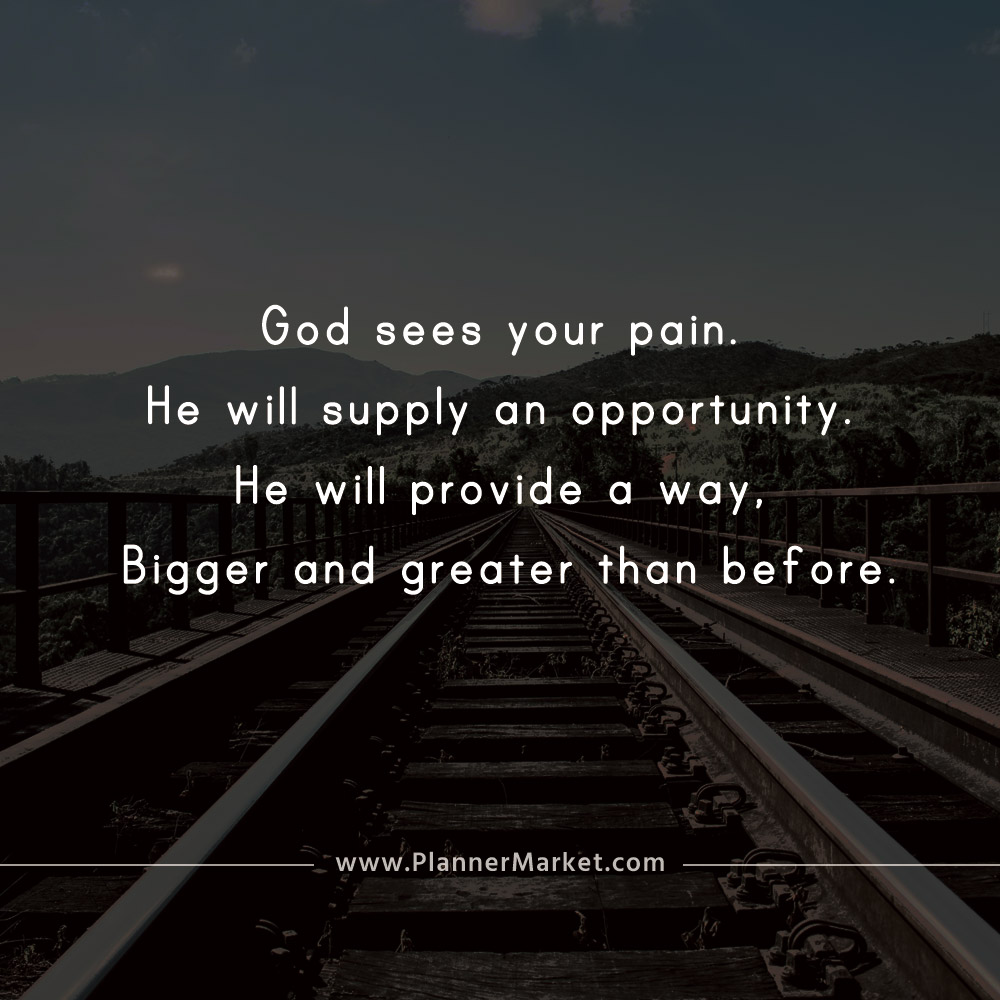 Beautiful Quotes God Sees Your Pain He Will Supply An Opportunity
