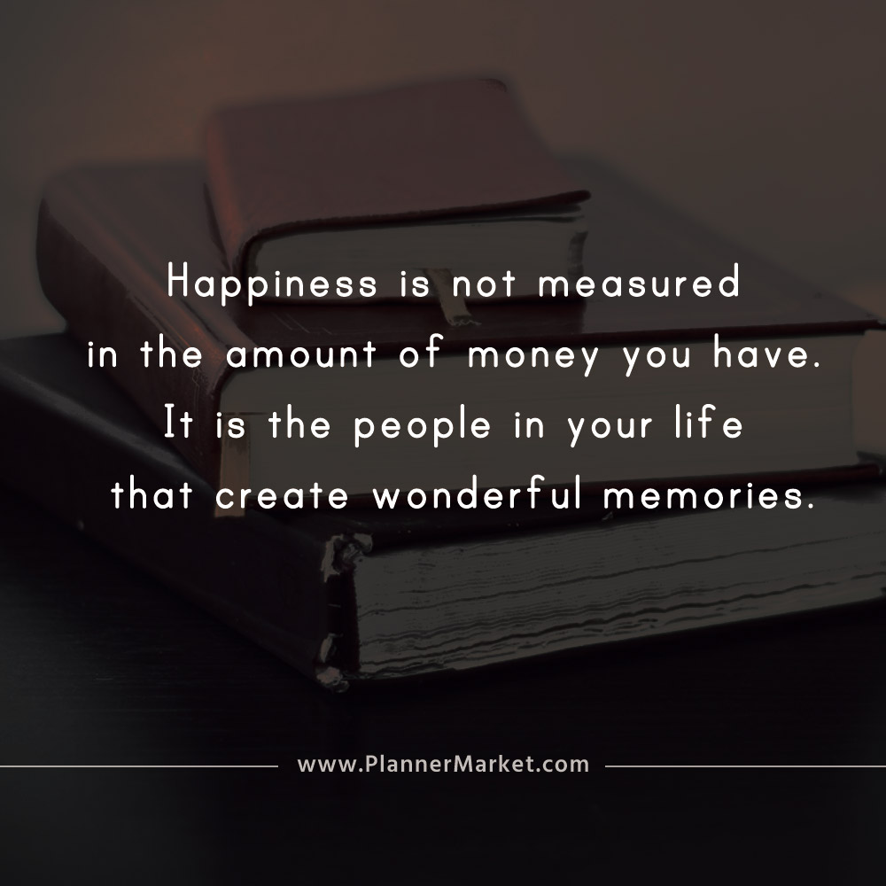 Beautiful Quotes Happiness Is Not Measured In The Amount Of Money You Have Plannermarket Com Best Selling Printable Templates For Everyone