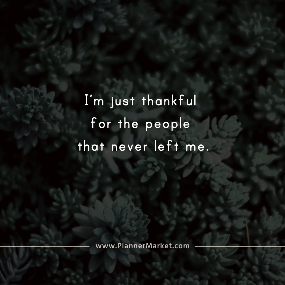 Beautiful Quotes Im Just Thankful For The People That Never Left
