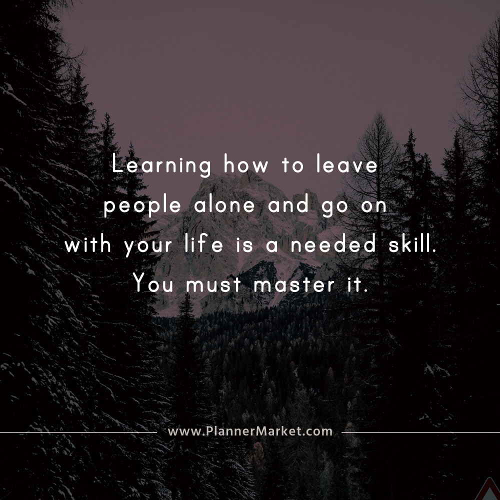 Beautiful Quotes Learning How To Leave People Alone And Go On With