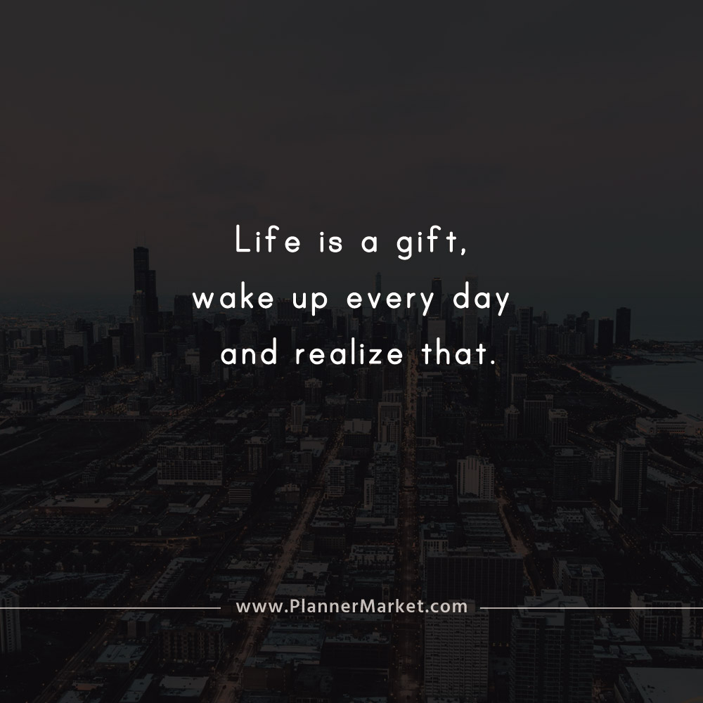 Beautiful Quotes Life Is A Gift Wake Up Every Day And Realize That