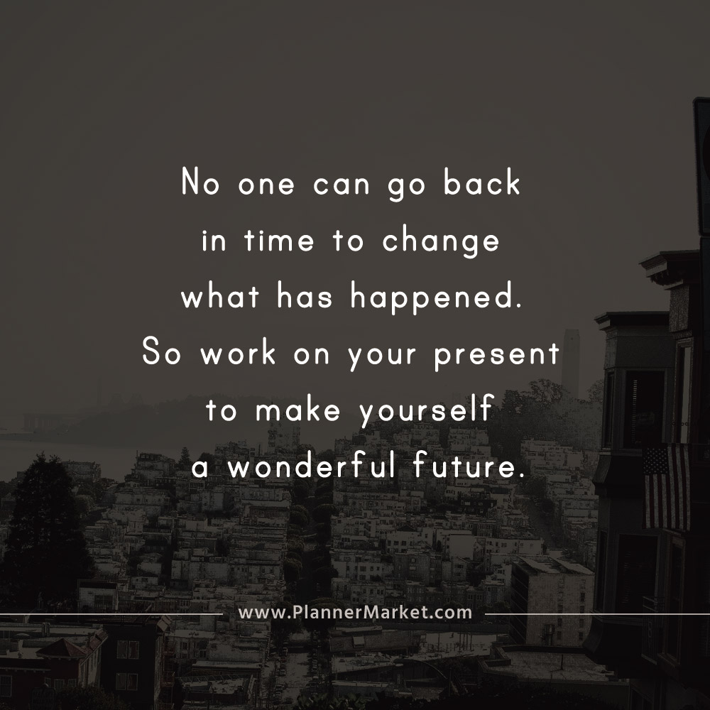 Beautiful Quotes No One Can Go Back In Time To Change What Has
