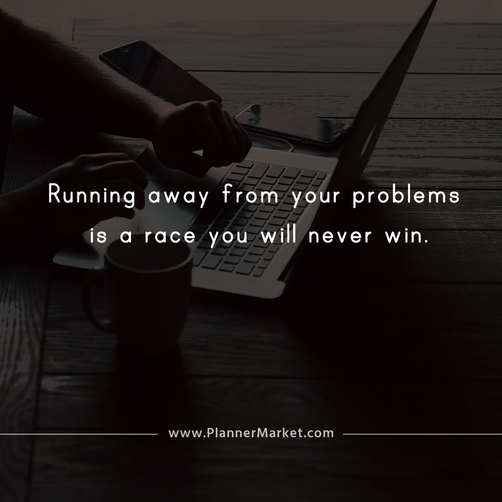 Beautiful Quotes Running Away From Your Problems Is A Race You Will