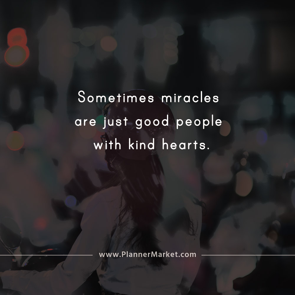 Beautiful Quotes Sometimes Miracles Are Just Good People With Kind
