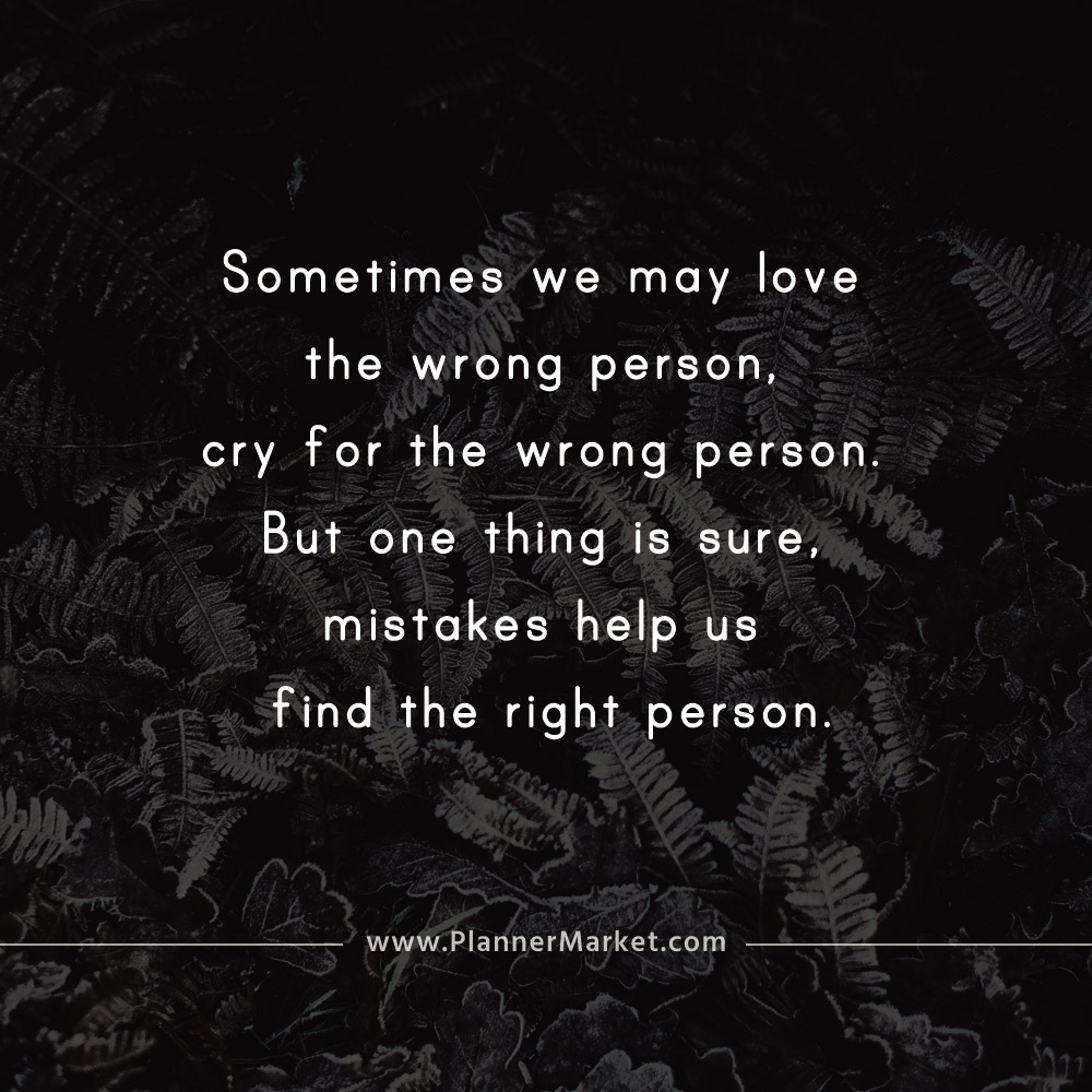 Beautiful Quotes Sometimes We May Love The Wrong Person Cry For