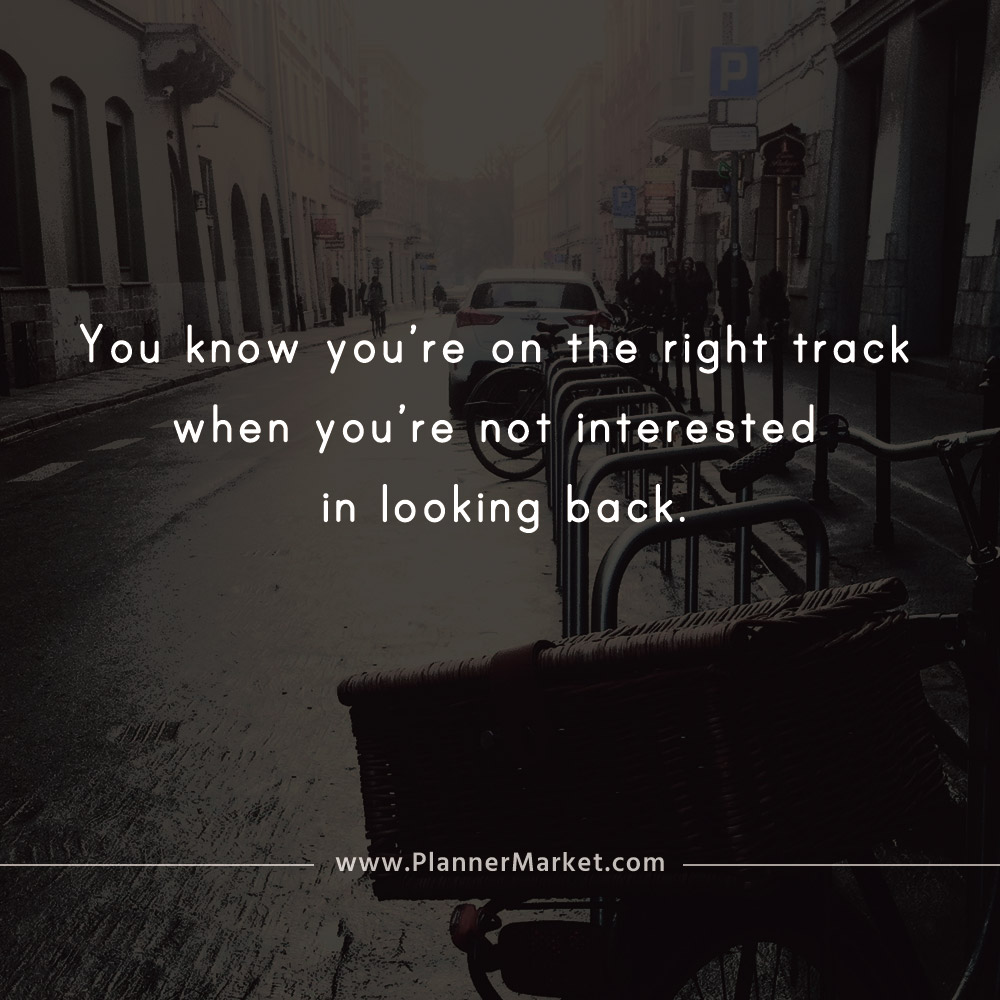 Beautiful Quotes You Know Youre On The Right Track When Youre Not